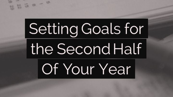 Setting Goals for the Second Half Of Your Year