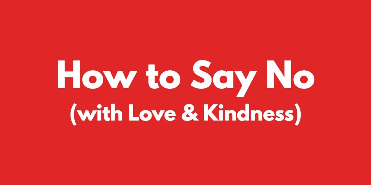 How to Say No (With Love and Kindness)