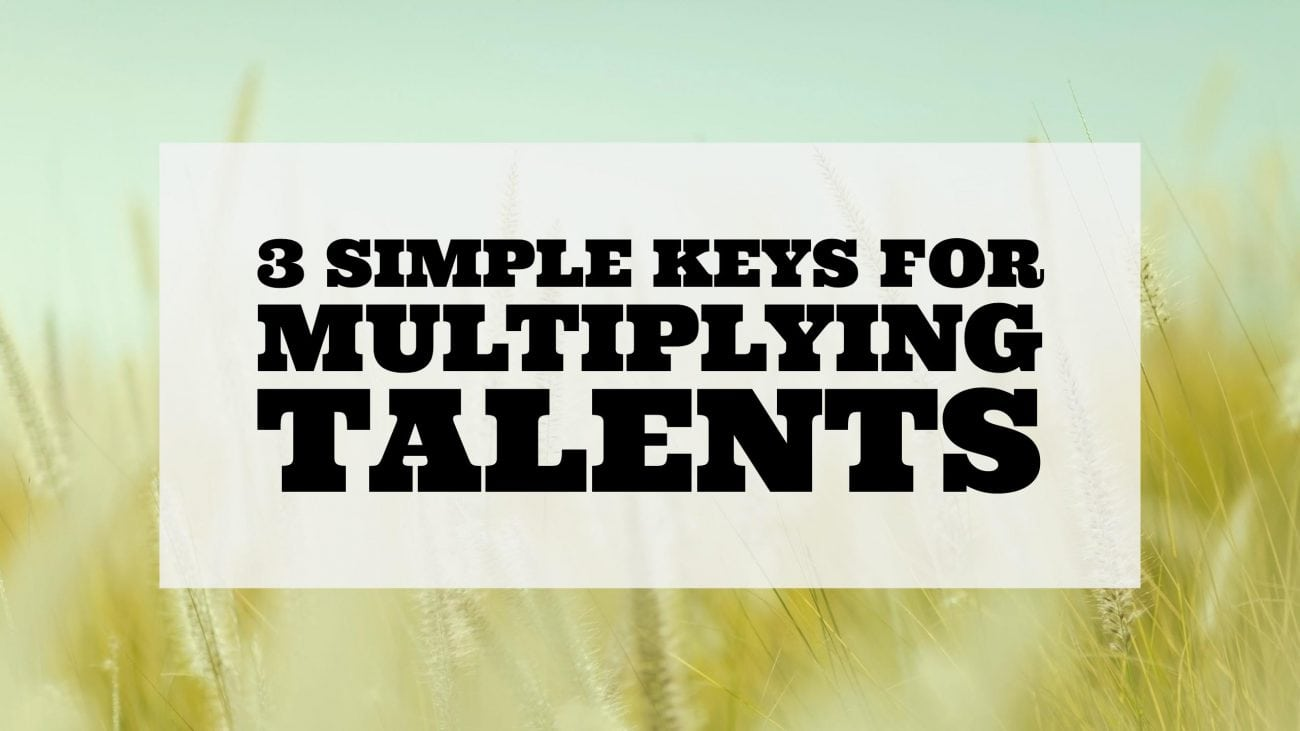 Three Simple Keys for Multiplying Talents