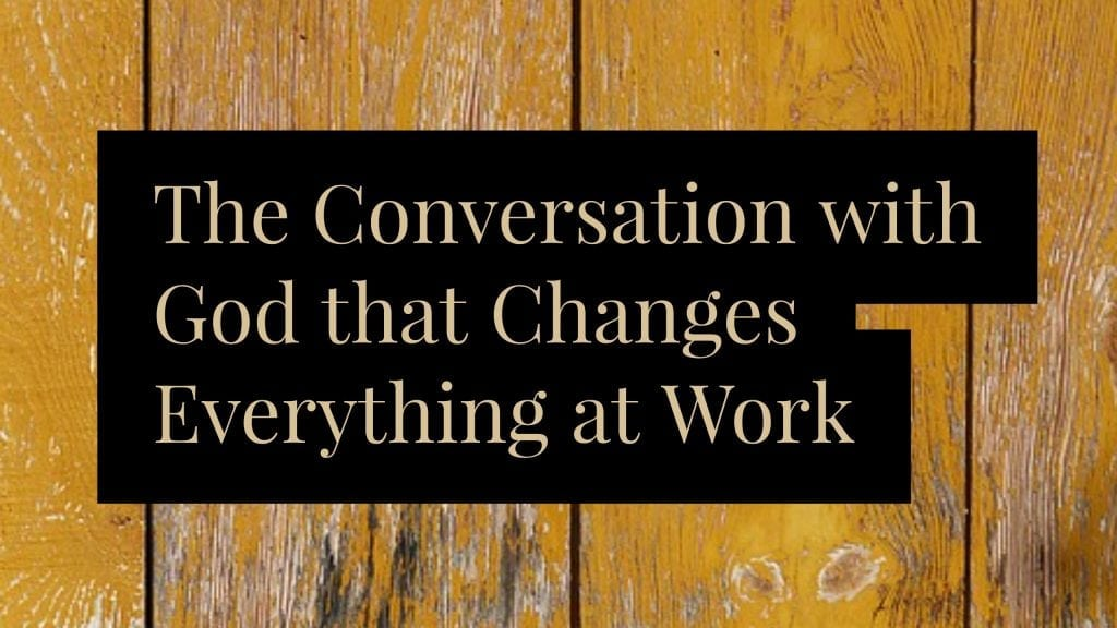 The Conversation with God that Changes Everything at Work