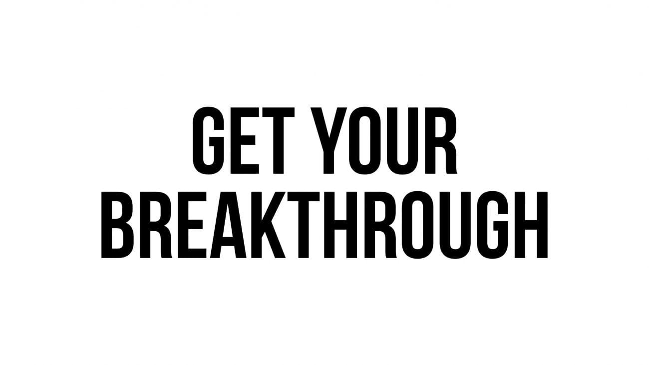 Get Your Breakthrough