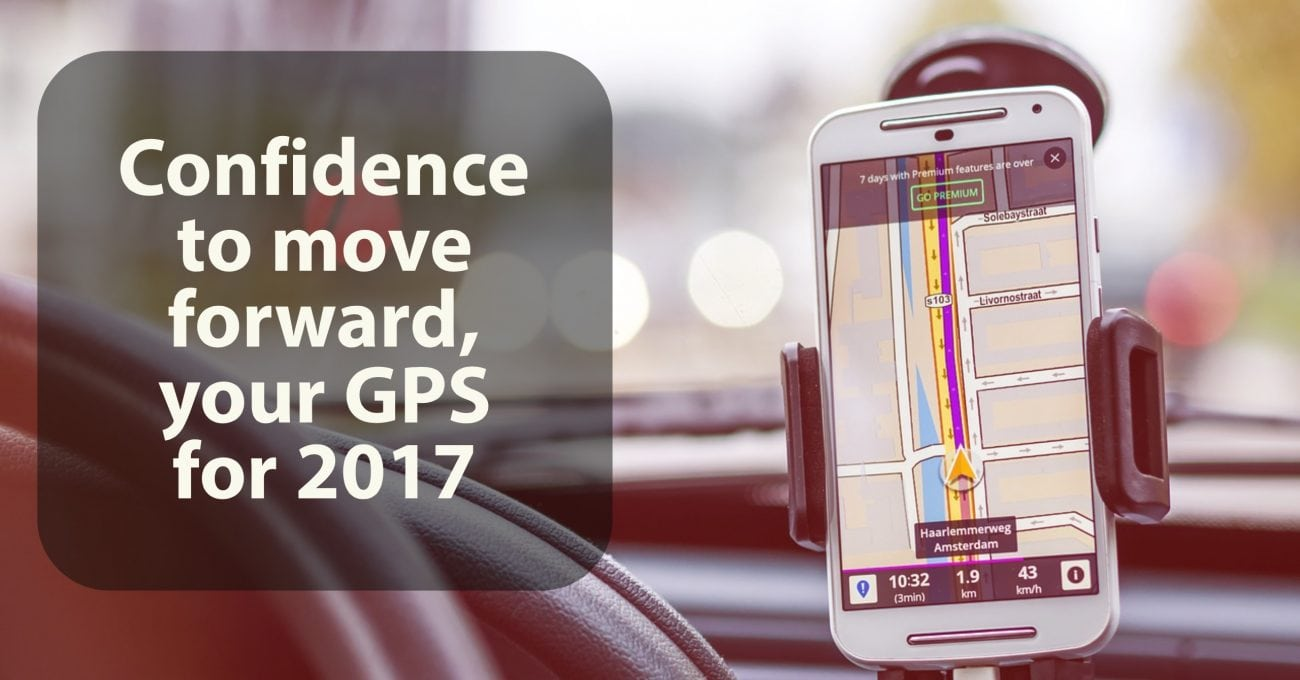 Confidence to move Forward, your GPS for 2017
