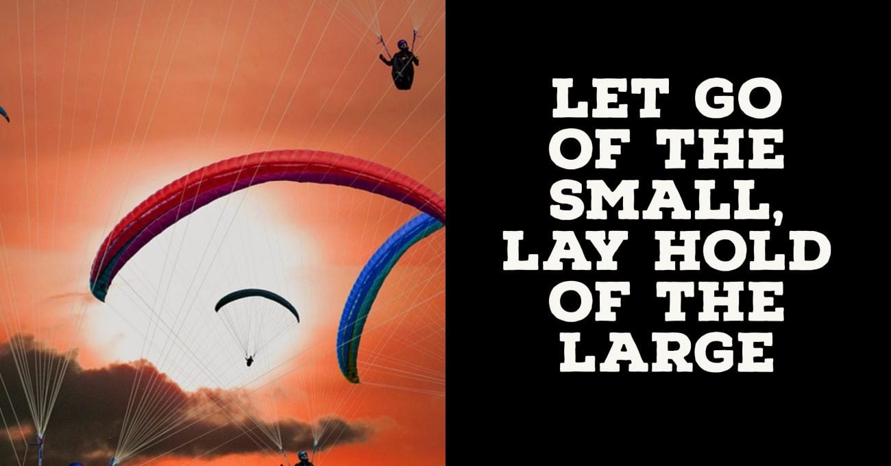 Let go of the Small